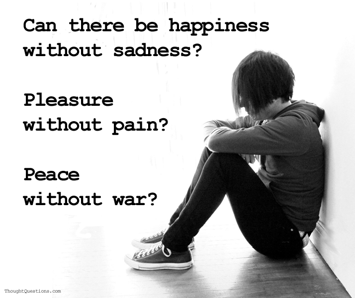 can we have happiness without sadness