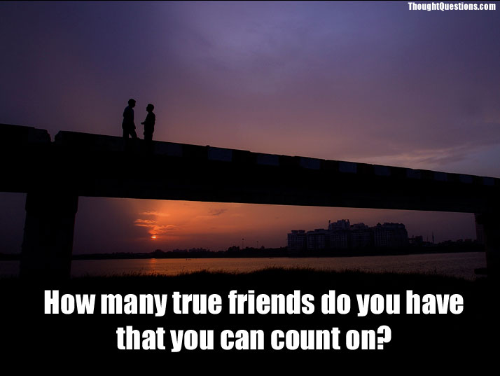 How many true friends do you have that you can count on?