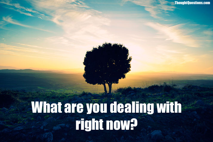 Wht are you dealing with right now?